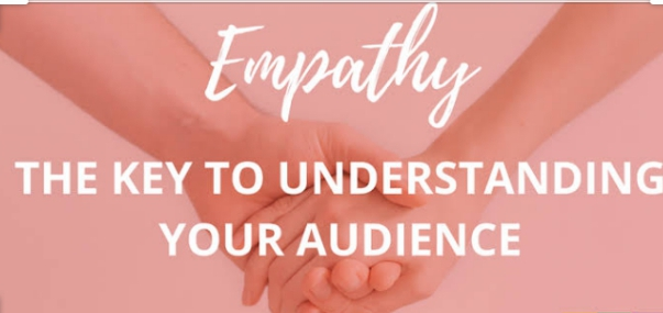 Empathy is the key to Understanding your audience and clients.